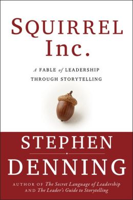 Squirrel Inc.: A Fable about Leadership through Storytelling