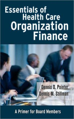 Essentials of Health Care Organization Finance: A Primer for Board Members