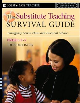 The Substitute Teaching Survival Guide, Grades K-5: Emergency Lesson Plans and Essential Advice
