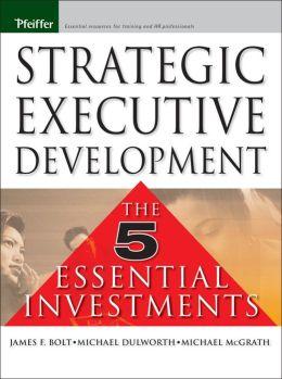 Strategic Executive Development: The Five Essential Investments