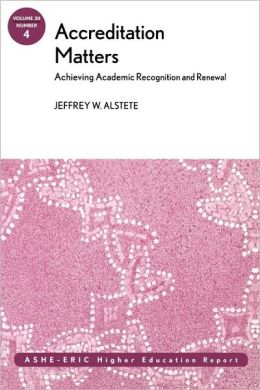 Accreditation Matters: Achieving Academic Recognition and Renewal: ASHE Higher Education Report