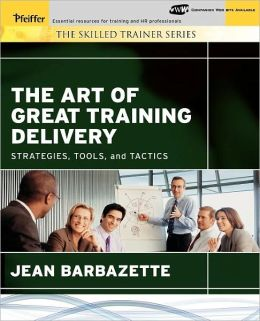 The Art of Great Training Delivery: Strategies, Tools, and Tactics