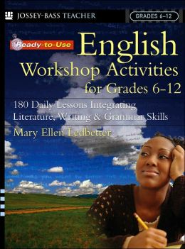 Ready-to-Use English Workshop Activities for Grades 6-12: 180 Daily Lessons Integrating Literature, Writing and Grammar Skills
