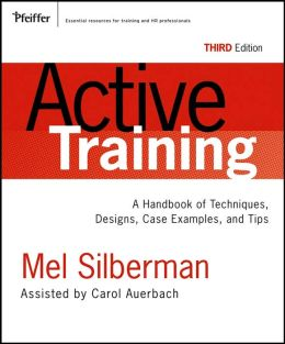 Active Training: A Handbook of Techniques, Designs Case Examples, and Tips
