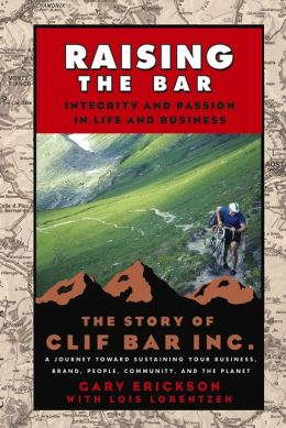 Raising the Bar: Integrity and Passion in Life and Business: The Story of Clif Bar Inc.