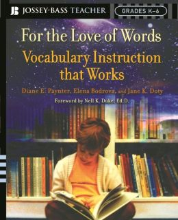 For the Love of Words: Vocabulary Instruction that Works, Grades K-6 (Jossey-Bass Teacher Series)