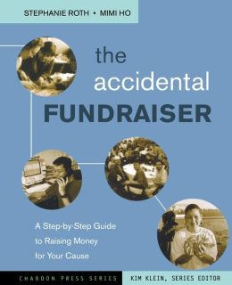 The Accidental Fundraiser: A Step-by-Step Guide to Raising Money for Your Cause