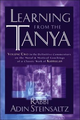 Learning From the Tanya: Volume Two in the Definitive Commentary on the Moral and Mystical Teachings of a Classic Work of Kabbalah
