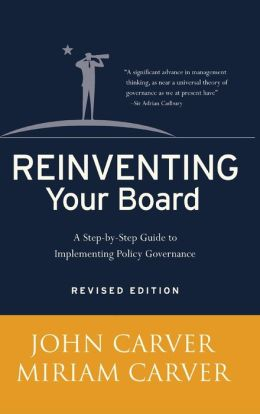Reinventing Your Board: A Step-by-Step Guide to Implementing Policy Governance