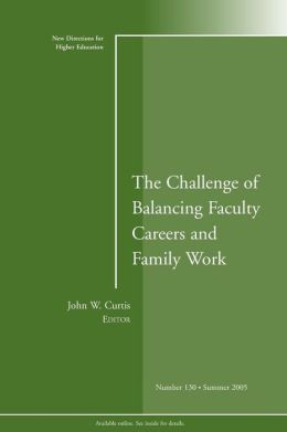 Balancing Faculty Careers and Family Work: New Directions for Higher Education, No.130