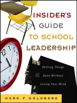The Insider's Guide to School Leadership: Getting Things Done Without Losing Your Mind