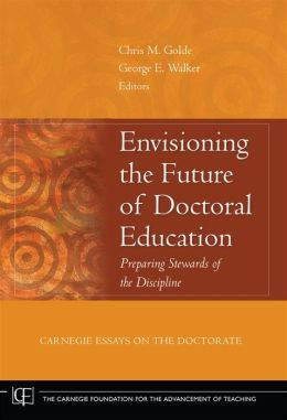 Envisioning the Future of Doctoral Education: Preparing Stewards of the Discipline - Carnegie Essays on the Doctorate