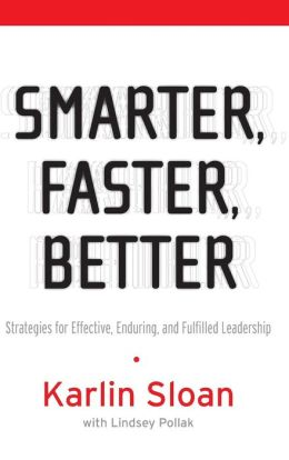 Smarter, Faster, Better: Strategies for Effective, Enduring and Fulfilled Leadership