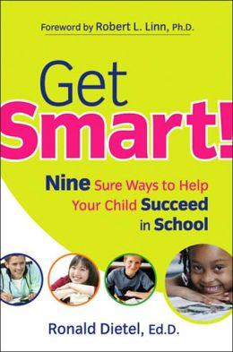 Get Smart!: Nine Sure Ways to Help Your Child Succeed in School