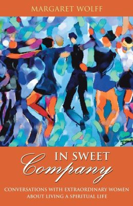 In Sweet Company: Conversations with Extraordinary Women about Living a Spiritual Life