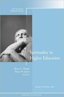 Spirituality in Higher Education: New Directions for Teaching and Learning