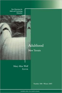 Adulthood: New Terrain: New Directions for Adult and Continuing Education