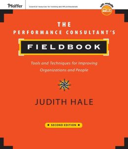 The Performance Consultant's Fieldbook: Tools and Techniques for Improving Organizations and People (with CD-ROM)