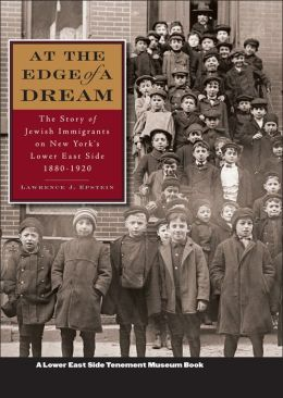 At the Edge of a Dream: The Story of Jewish Immigrants on New York's Lower East Side