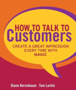How to Talk to Customers: The MAGIC System for Creating a Great Impression Every Time