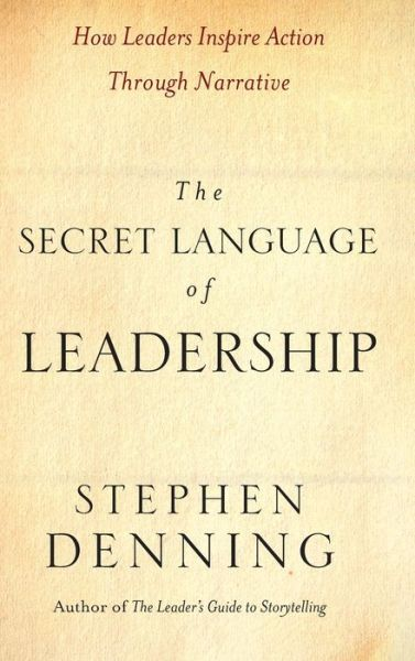 The Secret Language of Leadership: How Leaders Inspire Action Through Narrative