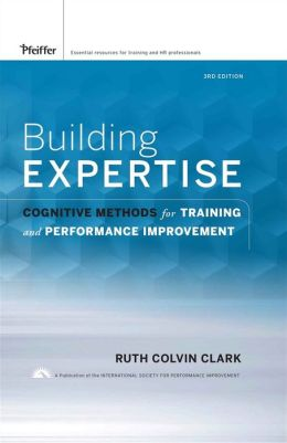 Building Expertise: Cogitive Methods for Training and Performance Improvement