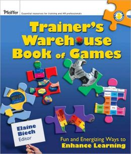 The Trainer's Warehouse Book of Games: Fun and Energizing Ways to Enhance Learning