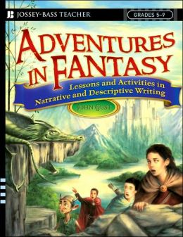 Adventures in Fantasy: Strategies and Activities in Narrative and Descriptive Writing, Grades 5-9