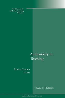 Authenticity in Teaching: New Directions for Adult and Continuing Education #111