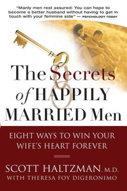 Secrets of Happily Married Men: Eight Ways to Win Your Wife's Heart Forever