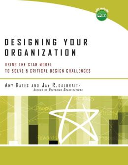 Designing Your Organization (w/ CD-ROM): Using the STAR Model to Solve 5 Critical Design Challenges