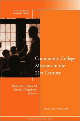 Community College Missions in the 21st Century: New Directions for Community Colleges
