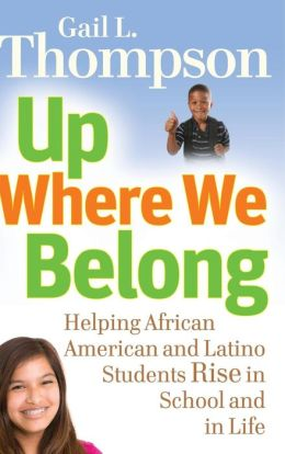Up Where We Belong: Helping African American and Latino Students Rise in School and in Life