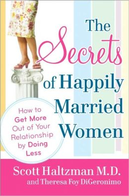 Secrets of Happily Married Women: How to Get More Out of Your Relationship by Doing Less
