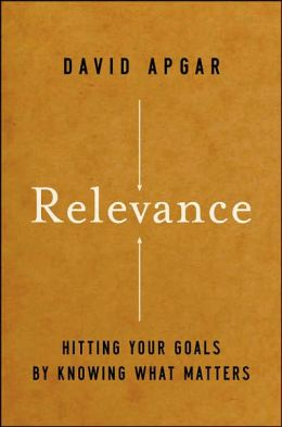 Relevance: Hitting Your Goals by Knowing What Matters