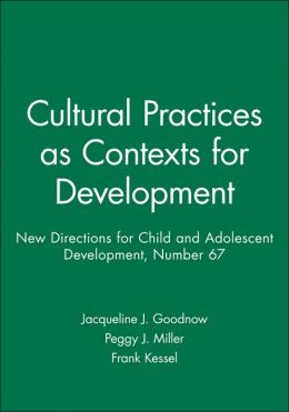 Cultural Practices as Contexts for Development: New Directions for Child and Adolescent Development