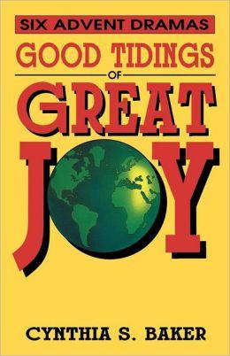 Good Tidings of Great Joy: Six Advent Dramas
