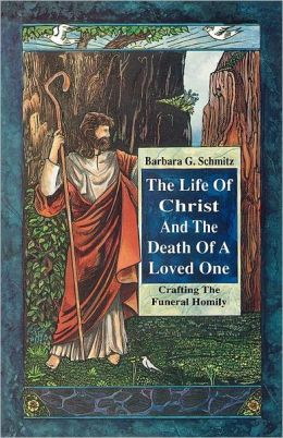 The Life of Christ and the Death of a Loved One: Crafting the Funeral Homily