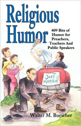 Religious Humor: 409 Bits of Humor for Preachers, Teachers and Public Speakers