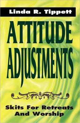 Attitude Adjustments: Skits for Retreats and Worship