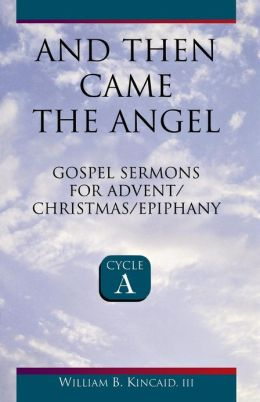 And Then Came the Angel: Gospel Sermons for Advent/Christmas/Epiphany, Cycle A (Cycle A Series)