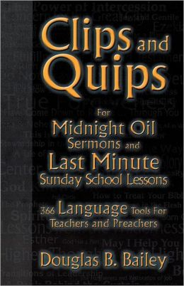 Clips and Quips for Midnight Oil Sermons: And Last-Minute Sunday School Lessons