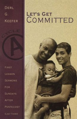 Let's Get Committed: First Lesson Sermons for Sundays after Pentecost (Last Third), Cycle A