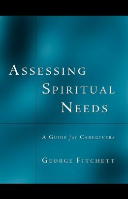 spiritual needs assessment Spiritual assessment defined spiritual assessment is the process by which  health care providers can identify a patient's spiritual needs pertaining to their.