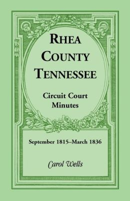 Rhea County Tennessee: Tax Lists 1832-1834, and County Court Minutes, Vol.D: 1829-1834