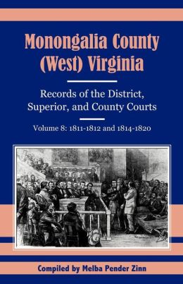 Monongalia County, (West) Virginia, Records Of The District, Superior And County Courts, Volume 8