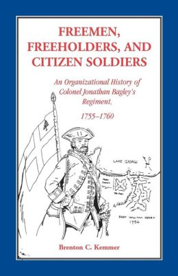 Freemen, Freeholders, and Citizen Soldiers: An Organizational History of Colonel Jonathan Bagley's Regiment, 1755-1760