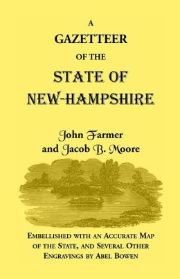 A Gazetteer of the State of New Hampshire: Embellished with Accurate Map of State, Engravings
