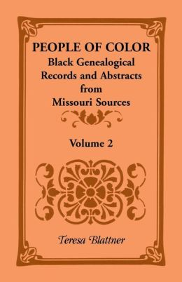 People of Color: Black Genealogical Records and Abstracts from MO Sources