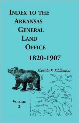 Index To The Arkansas General Land Office, 1820-1907, Volume Two